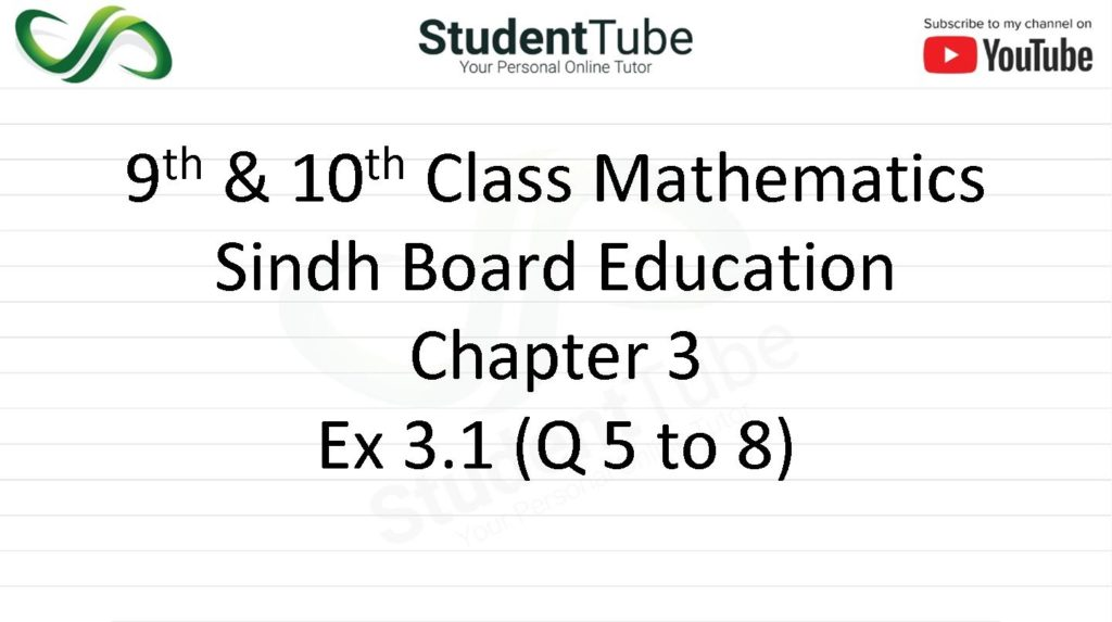 Chapter 3 - Exercise 3.1 Q 5 to 8 (9 & 10 Mathematics - Sindh Board) by Student Tube