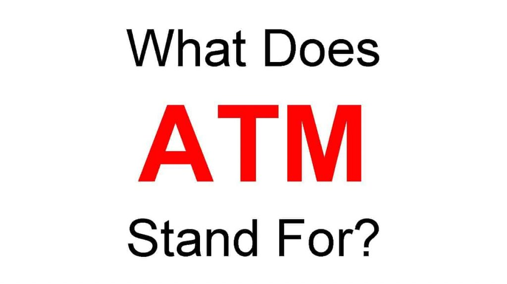 What Does ATM Stand For or Full Form of ATM