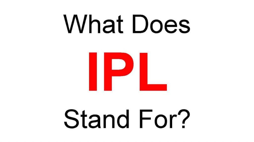 IPL Full Form – What Does IPL Stand For