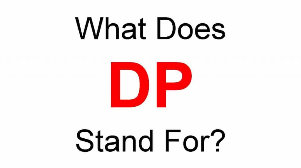 DP Full Form – What Does DP Stand For