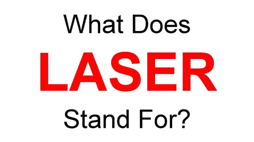 LASER Full Form – What Does LASER Stand For?