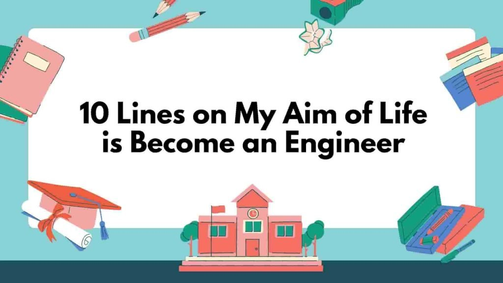 10 Lines on My Aim of Life is to Become Engineer