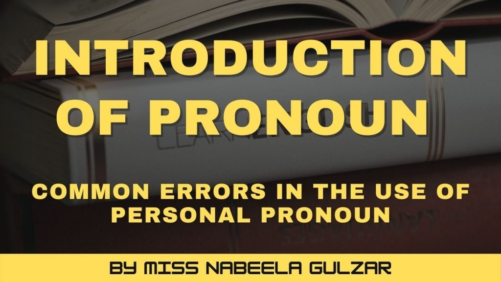 Introduction of Pronouns and Common Error in the use of the Personal Pronoun