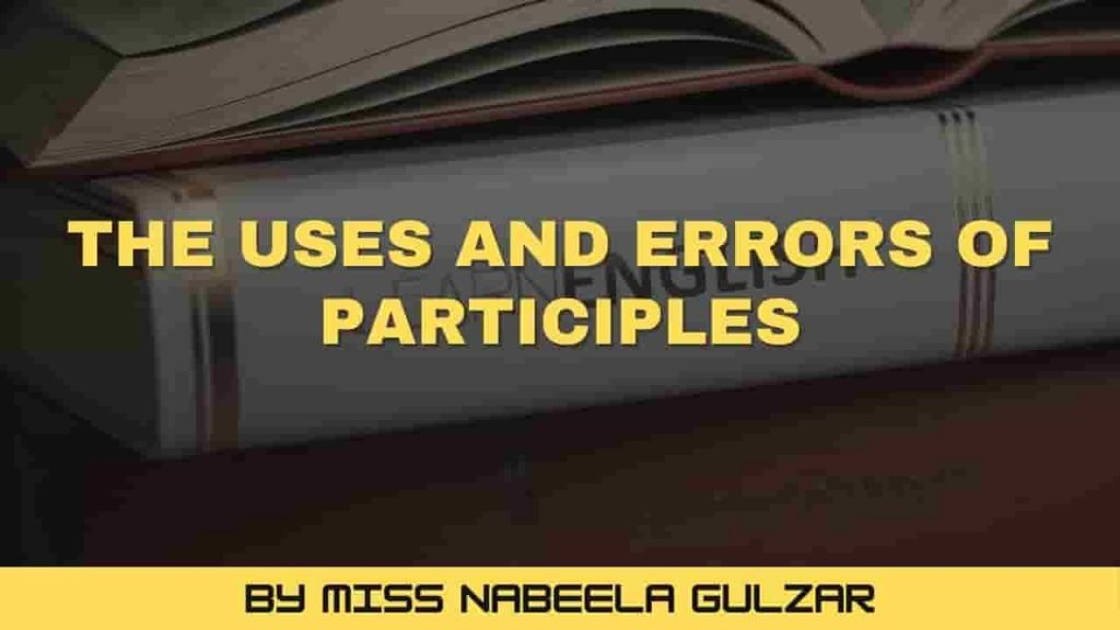 The Uses and Errors of Participles