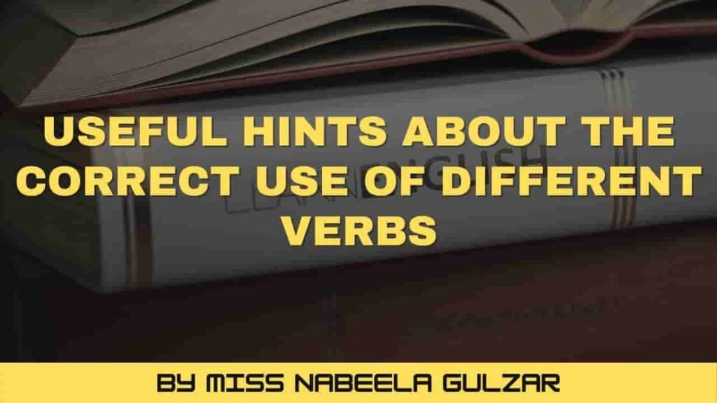 Useful Hints about the correct use of different Verbs